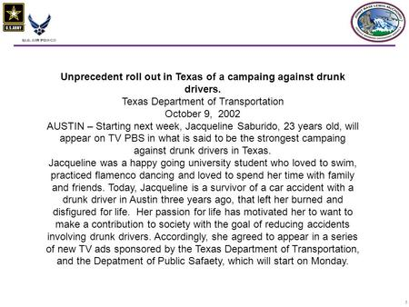 11 Unprecedent roll out in Texas of a campaing against drunk drivers. Texas Department of Transportation October 9, 2002 AUSTIN – Starting next week, Jacqueline.