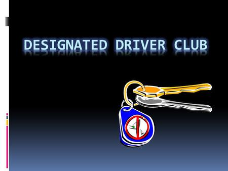 The Designated Drivers Club Inc CIS 1020-043. Presented by:  David  Kenta  Tristan  John  Belinda.