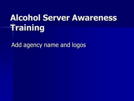 Alcohol Server Awareness Training Add agency name and logos.