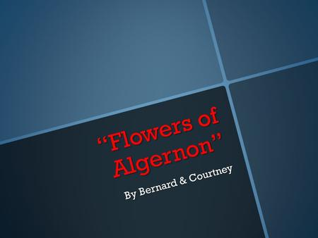 """Flowers of Algernon"" By Bernard & Courtney. Charlie's Tone Charlie has lots of mixed emotions and tones in this chapter. Charlie deals with everything."
