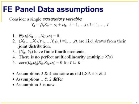 1 FE Panel Data assumptions. 2 Assumption #1: E(u it |X i1,…,X iT,  i ) = 0.