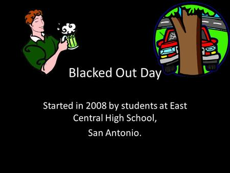 Blacked Out Day Started in 2008 by students at East Central High School, San Antonio.