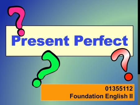 01355112 Foundation English II Getting to Know the Perfect Tense James Smith was born in England. He is English. He moved to Thailand in 2007. Now, he.