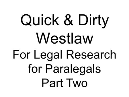 Quick & Dirty Westlaw For Legal Research for Paralegals Part Two.
