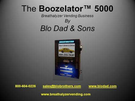 The Boozelator™ 5000 Breathalyzer Vending Business By Blo Dad & Sons 800-604-0226