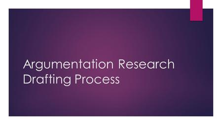 Argumentation Research Drafting Process. Day One: Introduction & Parenthetical Documentation/Works Cited  We'll draft your introduction first, and then.