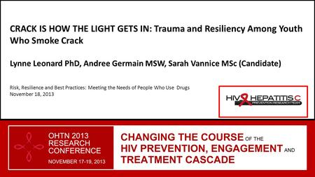 CRACK IS HOW THE LIGHT GETS IN: Trauma and Resiliency Among Youth Who Smoke Crack Lynne Leonard PhD, Andree Germain MSW, Sarah Vannice MSc (Candidate)