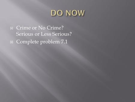 DO NOW Crime or No Crime? Serious or Less Serious?