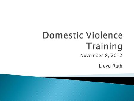 November 8, 2012 Lloyd Rath. Failing to distinguish one kind of domestic violence from another can:  Endanger victims of ongoing violence  Result in.