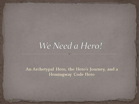An Archetypal Hero, the Hero's Journey, and a Hemingway Code Hero