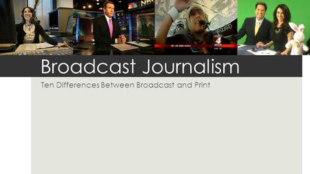 broadcast journalism essay The ten best journalism schools for students seeking both a great  students to  submit scores from the sat or act (without writing or essay sections)   students interested in sports broadcasting have the chance to report on.