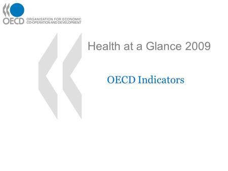 Health at a Glance 2009 OECD Indicators. 1. Health status Life expectancy and mortality Chronic diseases.