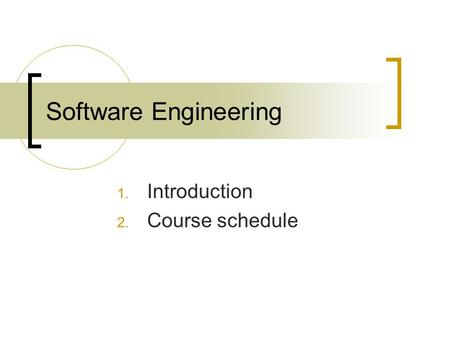 Software Engineering 1. Introduction 2. Course schedule.