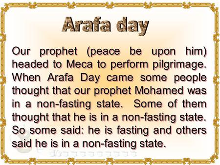 Our prophet (peace be upon him) headed to Meca to perform pilgrimage. When Arafa Day came some people thought that our prophet Mohamed was in a non-fasting.