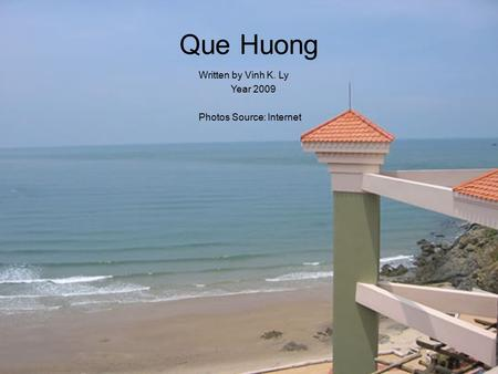 Que Huong Written by Vinh K. Ly Year 2009 Photos Source: Internet.