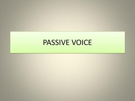 PASSIVE VOICE. An active sentence like I drank two cups of coffee has the subject first (the person or thing that does the verb), followed by the verb,