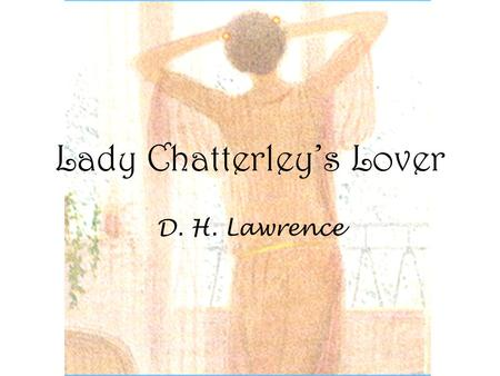 Lady Chatterley's Lover D. H. Lawrence. Tone Lawrence waivers between a harsh tone in response to society or symbols of society, Clifford, the coal mines,