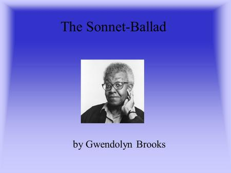 The Sonnet-Ballad by Gwendolyn Brooks.