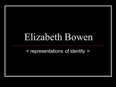 "Elizabeth Bowen. Main Themes ""Innocence inevitably must be confronted and be vanquished by experience, and physical objects, things, provide stability."