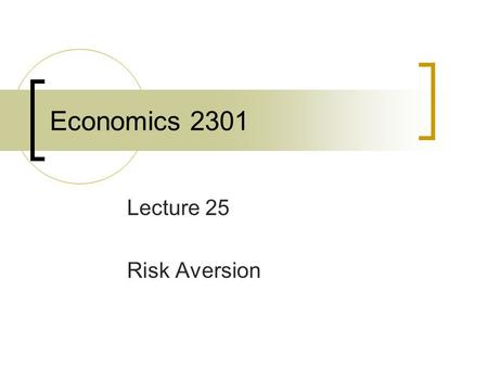 Economics 2301 Lecture 25 Risk Aversion. Figure 7.7 Utility Functions for Risk-Averse and Risk-Loving Individuals.