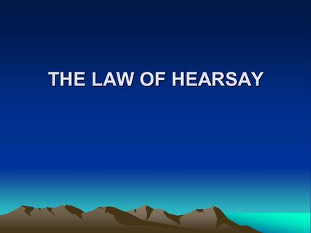 "THE LAW OF HEARSAY. DEFINITIONS: A. ""Statement"" An oral or written assertion or Non verbal conduct, if it is intended as an assertion B. ""Declarant"" A."