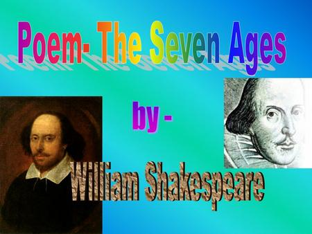 Poem- The Seven Ages by - William Shakespeare.