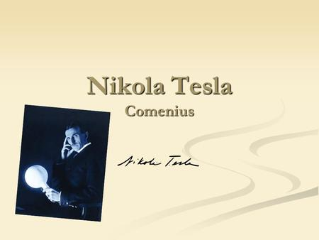 Nikola Tesla Comenius. Born on 10 July 1856 in Smiljan Born on 10 July 1856 in Smiljan He was an inventor, mechanical engineer, and electrical engineer.