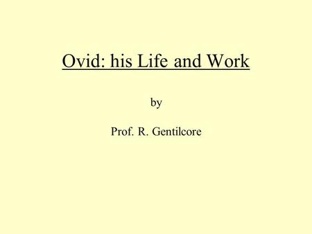 Ovid: his Life and Work by Prof. R. Gentilcore. Statue of Ovid by Ettore Ferrari, 1887 in Constanta, (ancient Tomis) Romania.