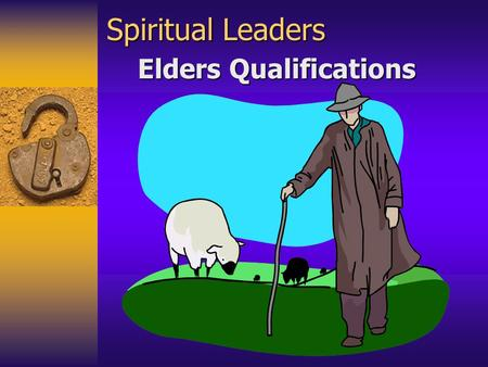 Spiritual Leaders Elders Qualifications. Introduction  Elders' (plural) where placed in every local church.  Church is not fully organized in government.