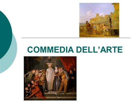 COMMEDIA DELL'ARTE. The Historical Background Italy in the High-Middle Ages  Being the Core of the mighty Roman Empire, Southern Italy in the XIIIth.