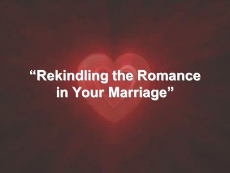 """Rekindling the Romance in Your Marriage"". ""The Marriage Translators"""