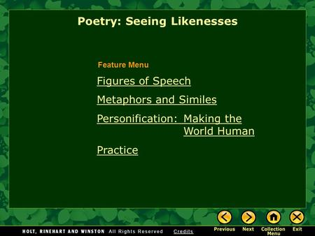 Figures of Speech Metaphors and Similes Personification: Making the World Human Practice Poetry: Seeing Likenesses Feature Menu.