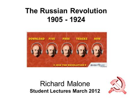 The Russian Revolution 1905 - 1924 Richard Malone Student Lectures March 2012.