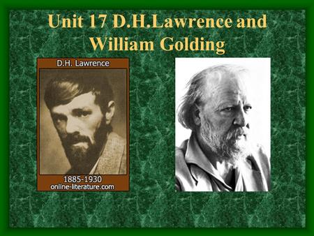 Unit 17 D.H.Lawrence and William Golding. Aims of Teaching: 1. Themes and style of Lawrence's novels 2. Themes of William Golding's writings.