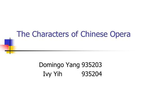 The Characters of Chinese Opera Domingo Yang 935203 Ivy Yih 935204.
