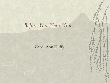 Before You Were Mine Carol Ann Duffy.