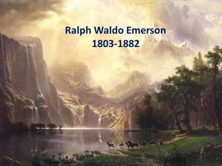 Ralph Waldo Emerson 1803-1882. Essential Question: What are the characteristics of a Lover of Nature?