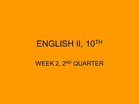 ENGLISH II, 10 TH WEEK 2, 2 ND QUARTER. ENG. II MONDAY, 10/20 OBJECTIVES –DOL –NOVEL THEME WORK ON PORTFOLIO ASSIGNMENTS –QUIZ (TUES.) –PORTFOLIO (FRI.)