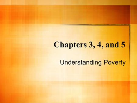 Chapters 3, 4, and 5 Understanding Poverty. Group Assignment: Hidden Rules Quiz Step 1: Answer the questions to Survive Poverty, Middle Class, and Wealth.