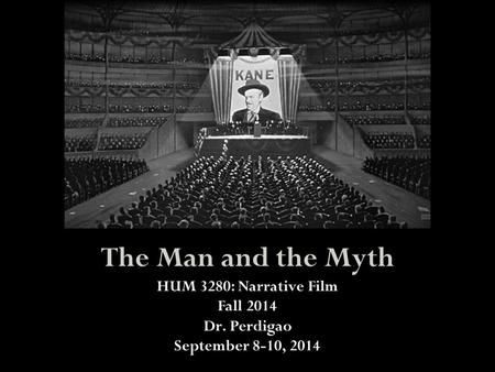 The Man and the Myth HUM 3280: Narrative Film Fall 2014 Dr. Perdigao September 8-10, 2014.