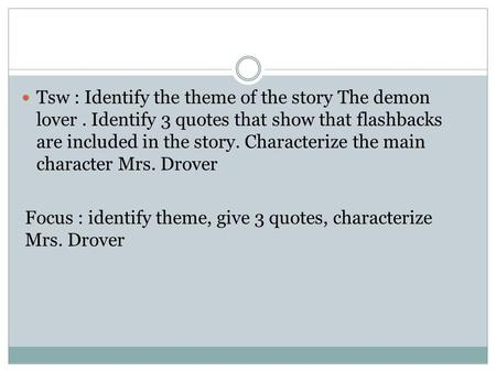 Tsw : Identify the theme of the story The demon lover. Identify 3 quotes that show that flashbacks are included in the story. Characterize the main character.