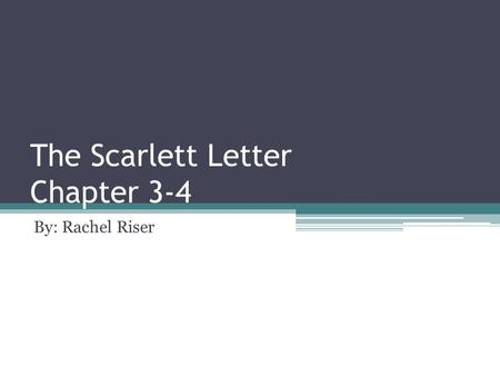 The Scarlett Letter Chapter 3-4 By: Rachel Riser.