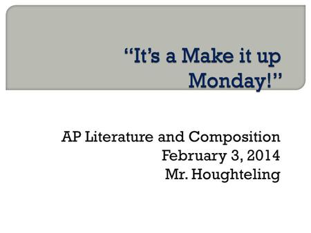 AP Literature and Composition February 3, 2014 Mr. Houghteling.
