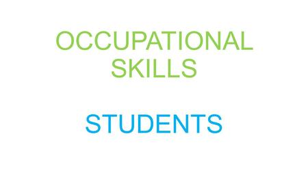 OCCUPATIONAL SKILLS STUDENTS. I am: nice, kind I like: movies, music, video games, hockey, basketball THIS IS ME.