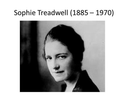 Sophie Treadwell (1885 – 1970). Journalist, interviews Mexican revolutionary Pancho Villa.