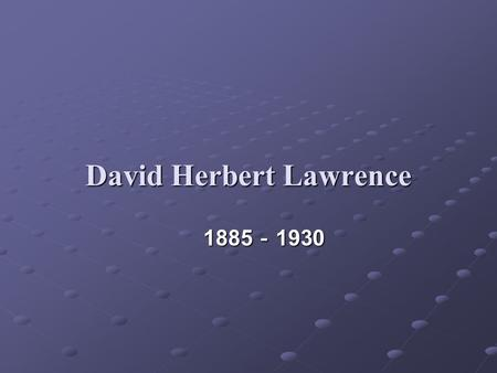 David Herbert Lawrence 1885 - 1930. Lawrence is one of the greatest English novelists of the 20th century, and, perhaps, the greatest from England proper.