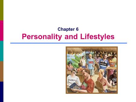 Chapter 6 Personality and Lifestyles. 6-2 Personality Personality: a person's unique psychological makeup and how it consistently influences the way a.