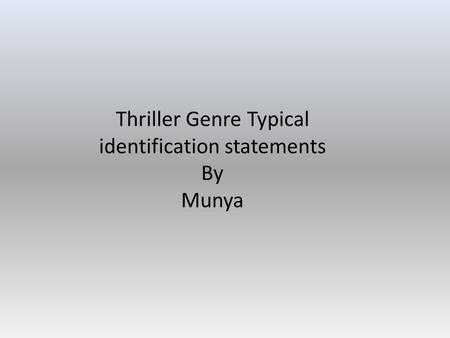 Thriller Genre Typical identification statements By Munya.