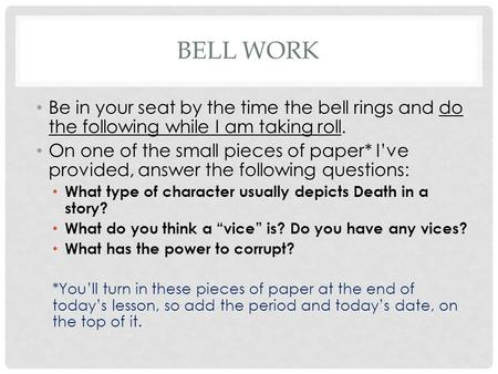 BELL WORK Be in your seat by the time the bell rings and do the following while I am taking roll. On one of the small pieces of paper* I've provided, answer.