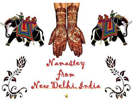 Namastey from New Delhi, <strong>India</strong>. Delhi in its centuries of existence has been called Dehleez, Delhie, Dilli, Delhi, yet the spirit has been indomitable.